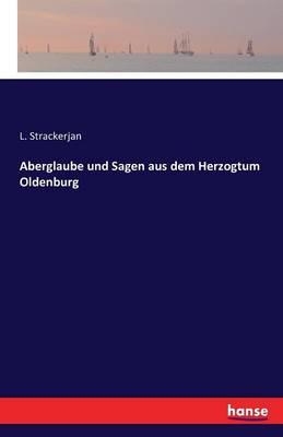 Aberglaube Und Sagen Aus Dem Herzogtum Oldenburg (Paperback)