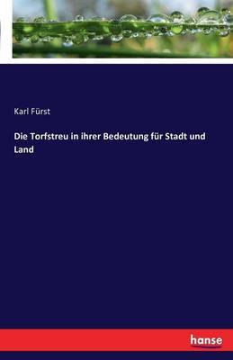 Die Torfstreu in Ihrer Bedeutung Fur Stadt Und Land (Paperback)
