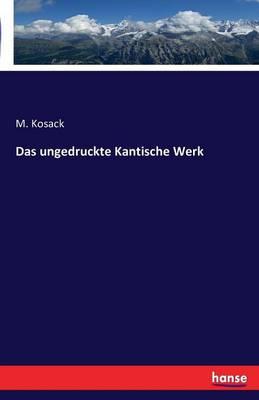 Das Ungedruckte Kantische Werk (Paperback)