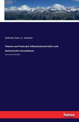 Theorie Und Praxis Des Volksschulunterrichts Nach Herbartischen Grunds tzen (Paperback)