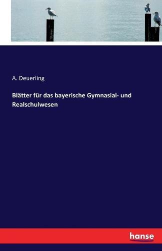 Bl tter F r Das Bayerische Gymnasial- Und Realschulwesen (Paperback)