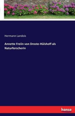Annette Freiin Von Droste-H lshoff ALS Naturforscherin (Paperback)