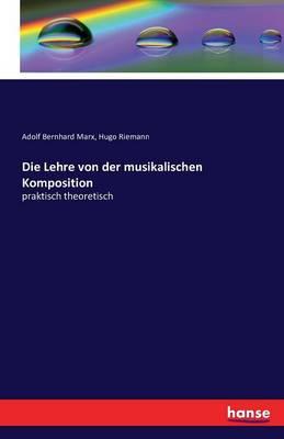 Die Lehre Von Der Musikalischen Komposition (Paperback)