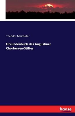 Urkundenbuch Des Augustiner Chorherren-Stiftes (Paperback)