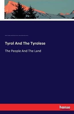 Tyrol and the Tyrolese (Paperback)