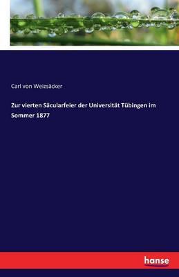 Zur Vierten S cularfeier Der Universit t T bingen Im Sommer 1877 (Paperback)
