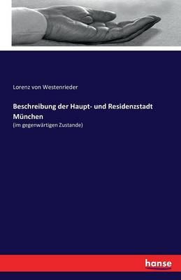 Beschreibung Der Haupt- Und Residenzstadt M nchen (Paperback)