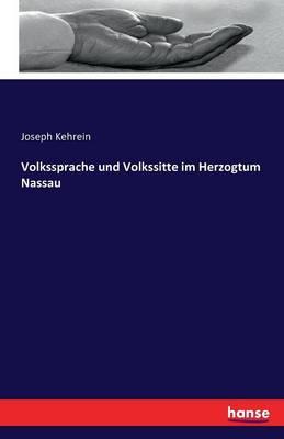 Volkssprache Und Volkssitte Im Herzogtum Nassau (Paperback)