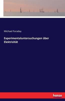 Experimentaluntersuchungen ber Elektrizit t (Paperback)