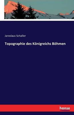 Topographie Des K nigreichs B hmen (Paperback)