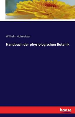 Handbuch Der Physiologischen Botanik (Paperback)