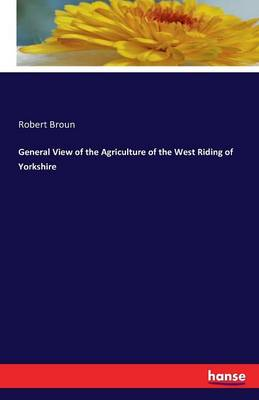 General View of the Agriculture of the West Riding of Yorkshire (Paperback)