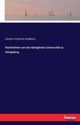 Nachrichten Von Der Koniglichen Universitat Zu Konigsberg (Paperback)