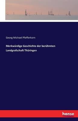 Merkw rdige Geschichte Der Ber hmten Landgrafschaft Th ringen (Paperback)