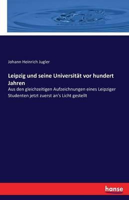 Leipzig Und Seine Universitat VOR Hundert Jahren (Paperback)