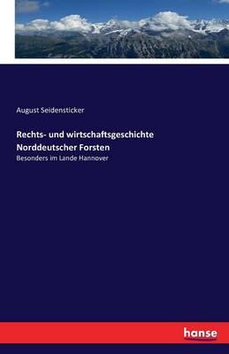 Rechts- Und Wirtschaftsgeschichte Norddeutscher Forsten (Paperback)