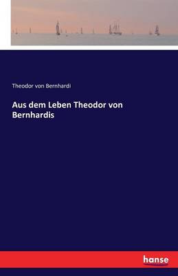Aus Dem Leben Theodor Von Bernhardis (Paperback)