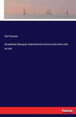 Die Politische Stellung Der Niederrheinischen F rsten in Den Jahren 1314 Bis 1334 (Paperback)