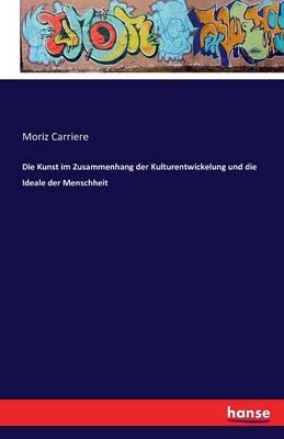 Die Kunst Im Zusammenhang Der Kulturentwickelung Und Die Ideale Der Menschheit (Paperback)