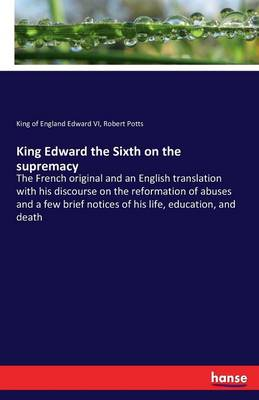 King Edward the Sixth on the Supremacy (Paperback)