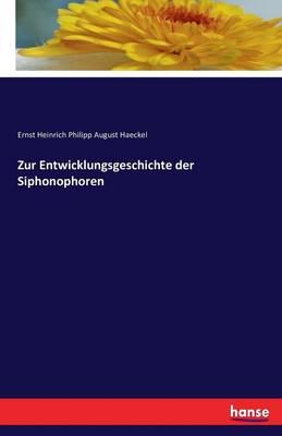 Zur Entwicklungsgeschichte Der Siphonophoren (Paperback)