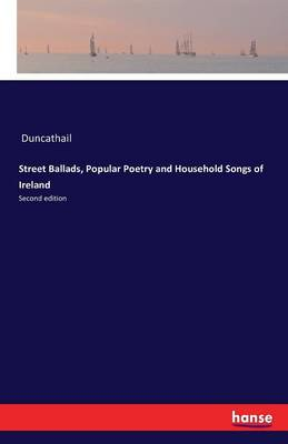 Street Ballads, Popular Poetry and Household Songs of Ireland (Paperback)