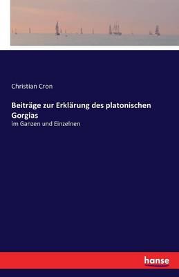 Beitrage Zur Erklarung Des Platonischen Gorgias (Paperback)
