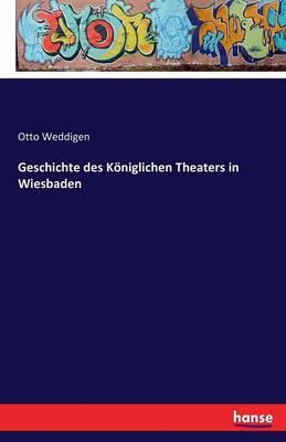 Geschichte Des Koniglichen Theaters in Wiesbaden (Paperback)
