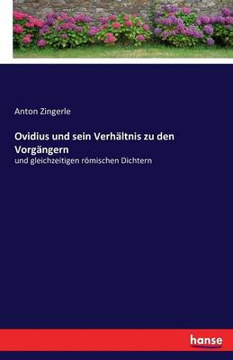 Ovidius Und Sein Verhaltnis Zu Den Vorgangern (Paperback)