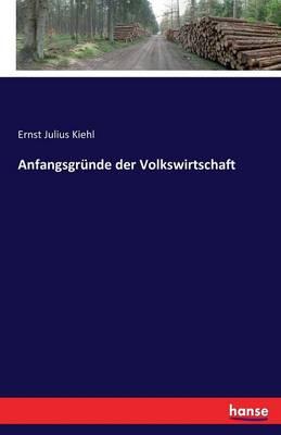 Anfangsgrunde Der Volkswirtschaft (Paperback)