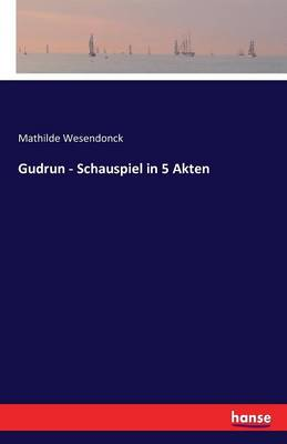 Gudrun - Schauspiel in 5 Akten (Paperback)
