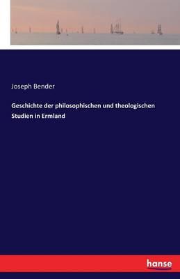 Geschichte Der Philosophischen Und Theologischen Studien in Ermland (Paperback)