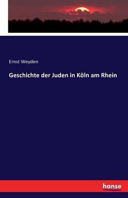 Geschichte Der Juden in Koln Am Rhein (Paperback)