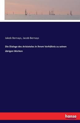 Die Dialoge Des Aristoteles in Ihrem Verhaltnis Zu Seinen Ubrigen Werken (Paperback)