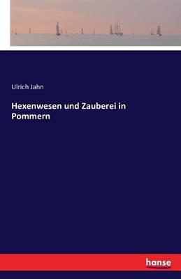Hexenwesen Und Zauberei in Pommern (Paperback)