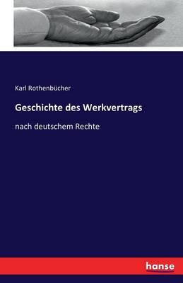 Geschichte Des Werkvertrags (Paperback)