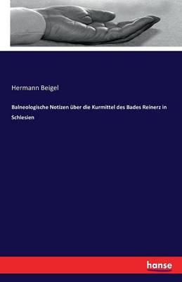 Balneologische Notizen Uber Die Kurmittel Des Bades Reinerz in Schlesien (Paperback)