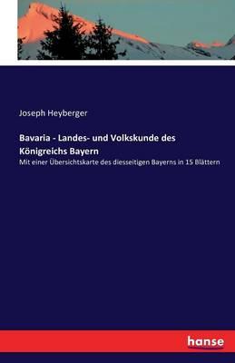 Bavaria - Landes- Und Volkskunde Des K nigreichs Bayern (Paperback)