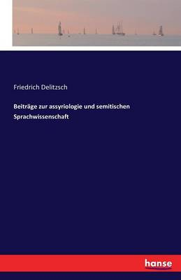 Beitrage Zur Assyriologie Und Semitischen Sprachwissenschaft (Paperback)