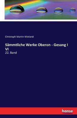 Sammtliche Werke Oberon - Gesang I VI (Paperback)