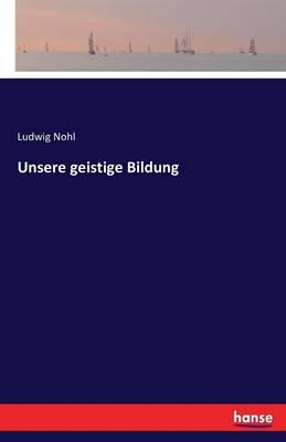 Unsere Geistige Bildung (Paperback)
