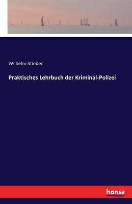Praktisches Lehrbuch Der Kriminal-Polizei (Paperback)