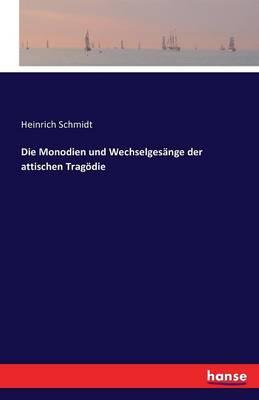 Die Monodien Und Wechselgesange Der Attischen Tragodie (Paperback)