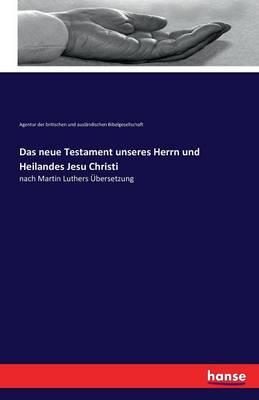 Das Neue Testament Unseres Herrn Und Heilandes Jesu Christi (Paperback)