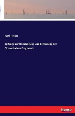 Beitrage Zur Berichtigung Und Erganzung Der Ciceronischen Fragmente (Paperback)