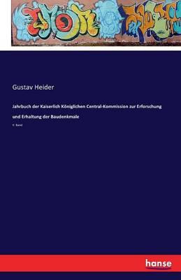 Jahrbuch Der Kaiserlich K niglichen Central-Kommission Zur Erforschung Und Erhaltung Der Baudenkmale (Paperback)