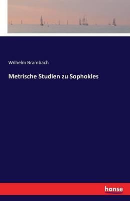 Metrische Studien Zu Sophokles (Paperback)