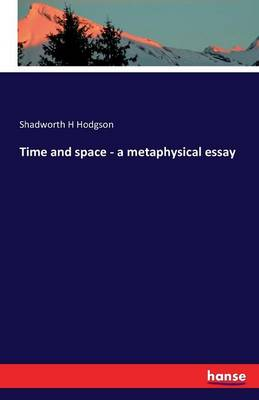 Time and Space - A Metaphysical Essay (Paperback)