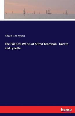 The Poetical Works of Alfred Tennyson - Gareth and Lynette (Paperback)