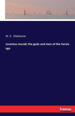 Juventus Mundi; The Gods and Men of the Heroic Age (Paperback)